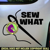 SEW WHAT Sewing Vinyl Decal Sticker