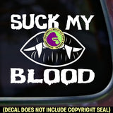 SUCK MY BLOOD Vinyl Decal Sticker