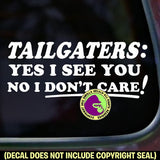 TAILGATERS: YES I SEE YOU NO I DON'T CARE! Vinyl Decal Sticker