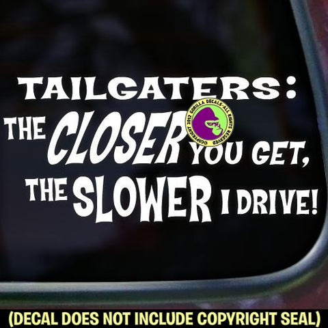 TAILGATERS: THE CLOSER YOU GET, THE SLOWER I DRIVE! Vinyl Decal Sticker