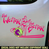 WETTER THE BETTER Paddle Board Vinyl Decal Sticker