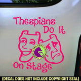 THESPIANS DO IT ON STAGE Vinyl Decal Sticker