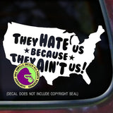 THEY HATE US BECAUSE THEY AIN'T US Vinyl Decal Sticker