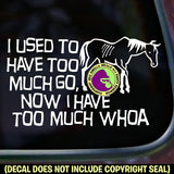TOO MUCH WHOA Old Nag Funny Vinyl Decal Sticker