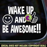 WAKE UP AND BE AWESOME Vinyl Decal Sticker