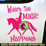 WHERE THE MAGIC HAPPENS Dressage Vinyl Decal Sticker