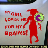 ZOMBIE MY GIRL LOVES ME FOR MY BRAINS! Vinyl Decal Sticker