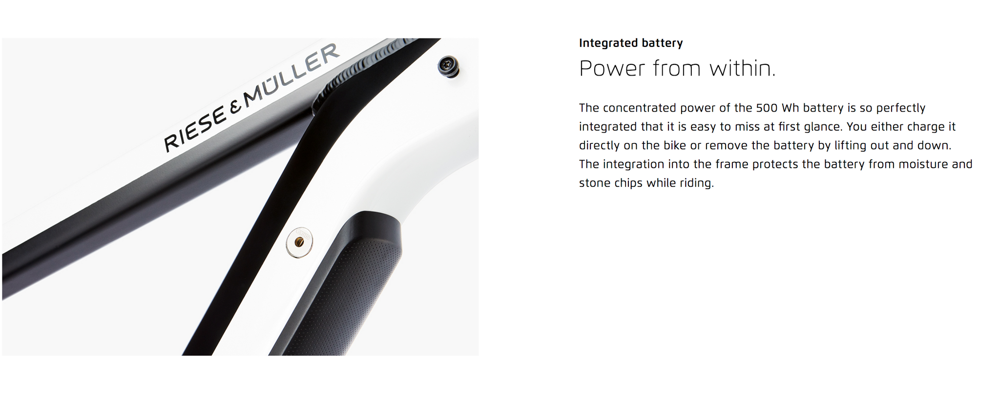 The concentrated power of the 500 Wh battery is so perfectly integrated that it is easy to miss at first glance. You either charge it directly on the bike or remove the battery by lifting out and down. The integration into the frame protects the battery from moisture and stone chips while riding.