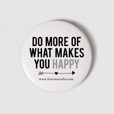 BADGE MAGNET - DO MORE OF WHAT MAKES YOU HAPPY