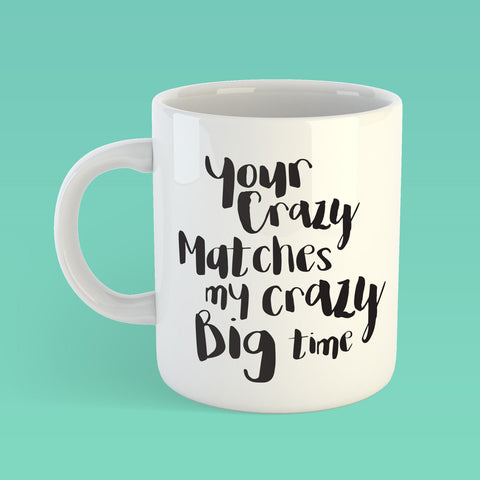 MUG - YOUR CRAZY MATCHES MY CRAZY