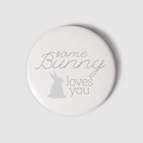 BADGE (PIN)  - SOME BUNNY LOVES YOU