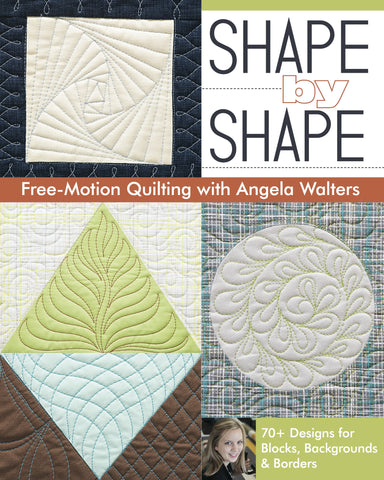 Shape By Shape Quilting by angela walters