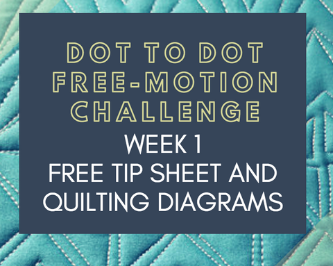 Week 1 Tip Sheet and Diagrams Dot to Dot Free-motion Challenge Quilting Along