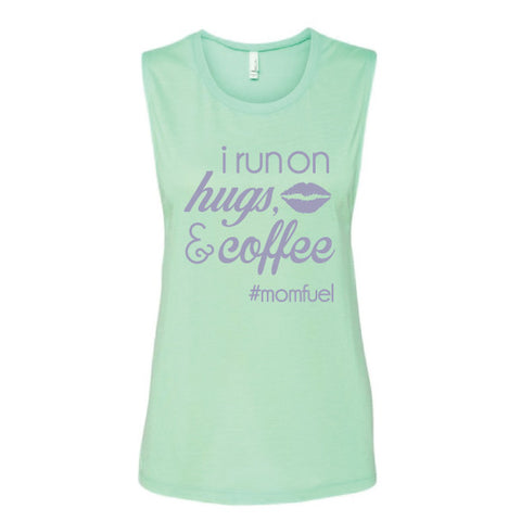 I Run On Hugs, Kisses & Coffee #Momfuel Muscle Tank