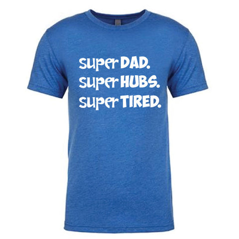 SUPER Dad. SUPER Hubs. SUPER Tired. Tee