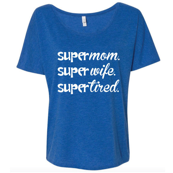 Super Mom. Super Wife. Super Tired. Tee