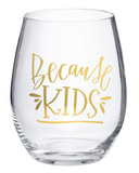 Because Kids - Wine Glass
