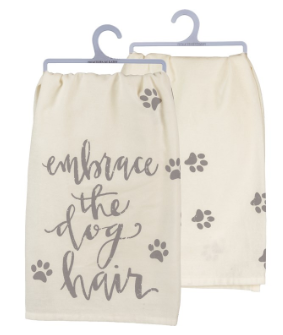 Embrace the Dog Hair - Dish Towel