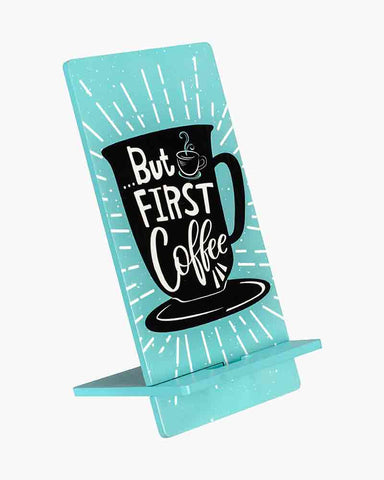 ...But First Coffee Phone Stand