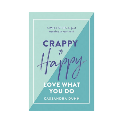 Crappy to Happy; Love What You Do