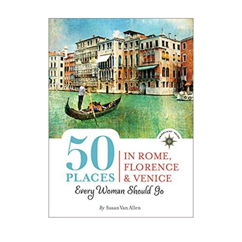 50 Places in Rome, Florence & Venice Every Woman Should Go