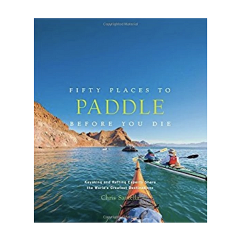 Fifty places to - paddle before you die
