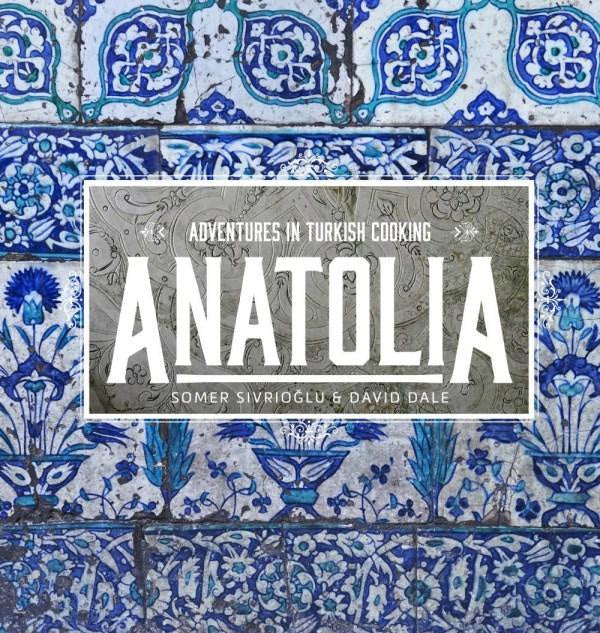 Anatolia: Adventures in Turkish Cooking | Hardcover