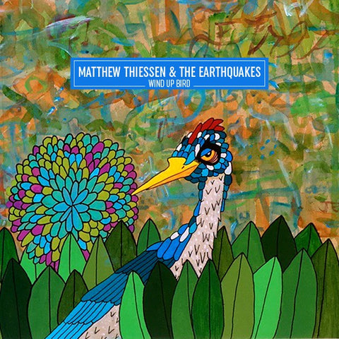 Matthew Thiessen & The Earthquakes - Wind Up Bird  (Vinyl LP or CD)[SMLXL Exclusive]