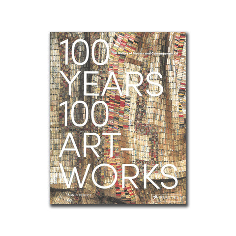 100 Years, 100 Years of Art-Works: A History of Modern and Contemporary Art