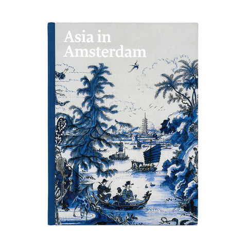 Asia in Amsterdam: The Culture of Luxury in the Golden Age- Paperback