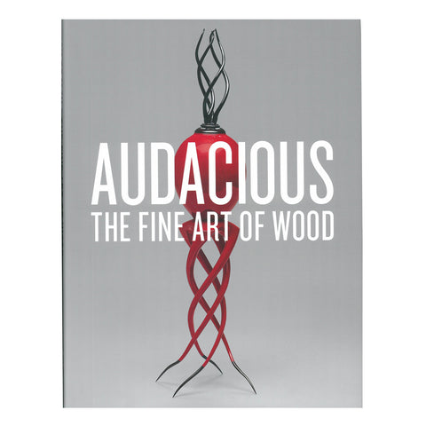 Audacious: The Fine Art of Wood from the Montalto Bohlen Collection