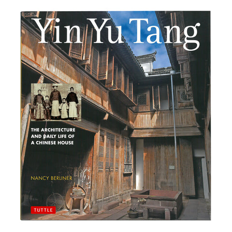Yin Yu Tang : The Architecture and Daily Life of a Chinese House