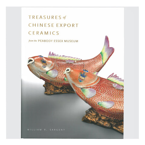 Treasures of Chinese Export Ceramics from the Peabody Essex Museum