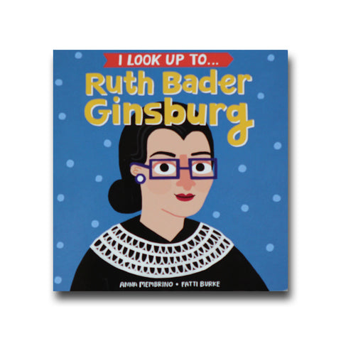 I Look Up to... Ruth Bader Ginsburg by Anna Membrino and Fatti Burke