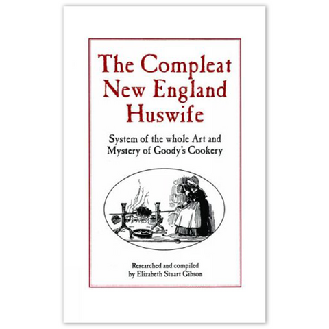Compleat New England Huswife: System of the whole art and Mystery of Goody's Cookery