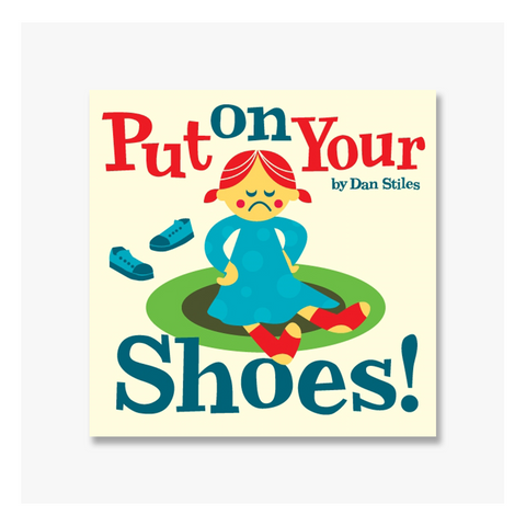 Put On Your Shoes! by Dan Stiles