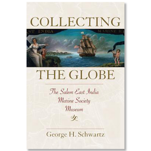 Collecting the Globe: The Salem East India Marine Society Museum (Hardcover)