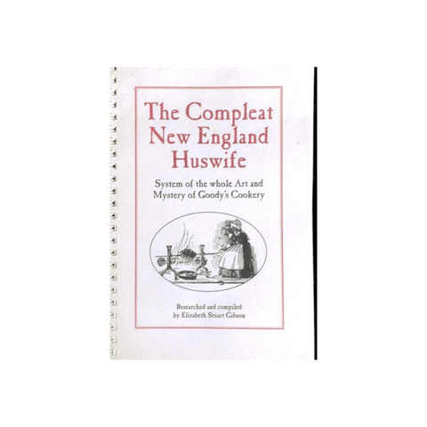 The Compleat New England Huswife: System of the Whole Art and Mystery of Goody's Cookery