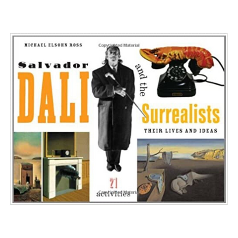Salvador Dalí and the Surrealists: Their Lives and Ideas, 21 Activities (For Kids series)