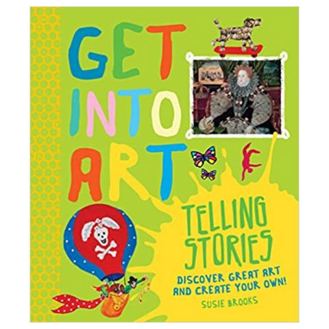 Get Into Art Telling Stories: Discover Great Art and Create Your Own!