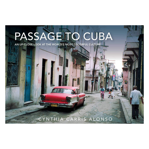 Passage to Cuba: An Up-Close Look at the World's Most Colorful Culture