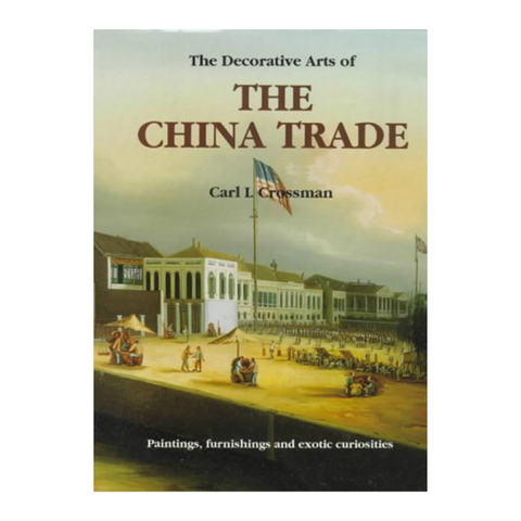 The Decorative Arts of the China Trade: Paintings, Furnishings and Exotic Curiosities