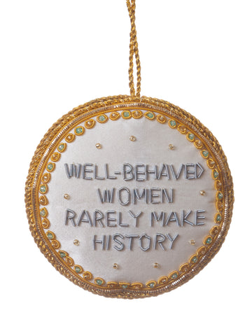 Well Behaved Women Rarely Make History Ornament