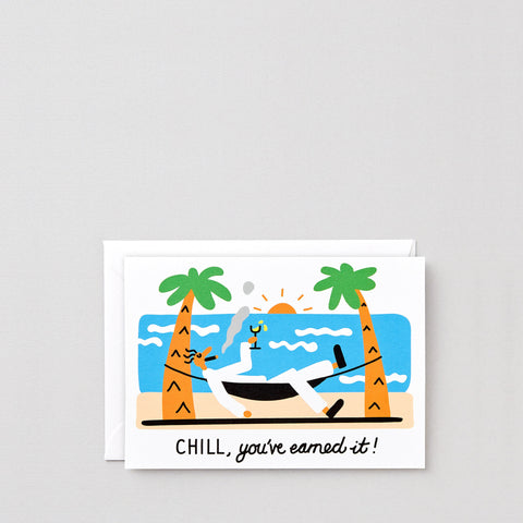 Chill, You've Earned It' Greetings Card