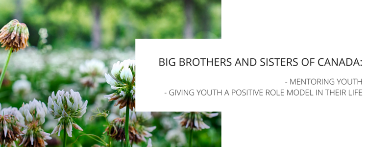 Big Brother Big Sister of Canada - MENTORING YOUTH - GIVING YOUTH A POSITIVE ROLE MODEL IN THEIR LIFE