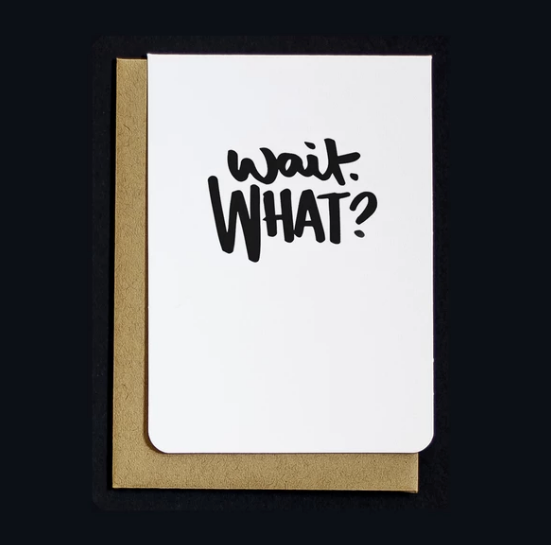 Wait, What? • Card