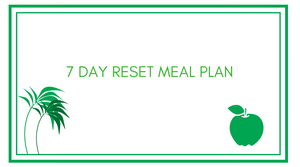 7 Day Reset Meal Plan