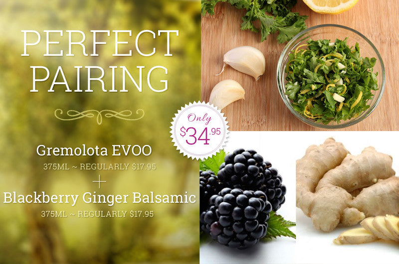 Perfect Pairing - Blackberry Ginger Balsamic & Gremolota Extra Virgin Olive Oil
