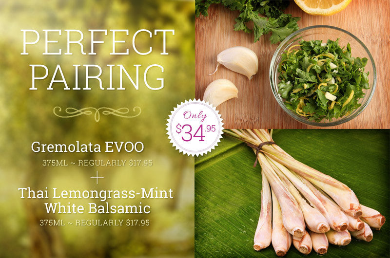 Perfect Pairing - Thai Lemongrass-Mint White Balsamic & Gremolata Extra Virgin Olive Oil