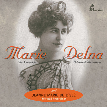 The Complete Recordings of Marie Delna and Selected Recordings of Jeanne Marié De'Lisle
